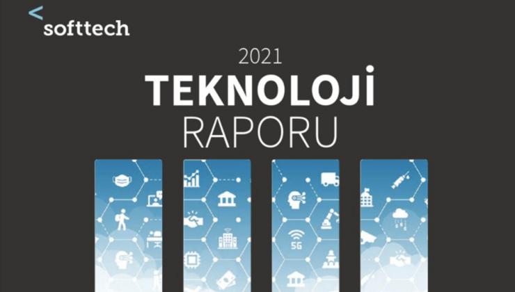 Softtech'in 2021 Teknoloji Raporu'nda öne çıkanlar
